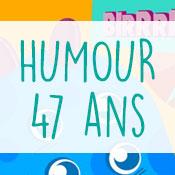 Carte anniversaire humour 47 ans