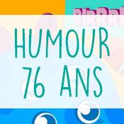 Carte anniversaire humour 76 ans
