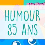 Carte anniversaire humour 85 ans